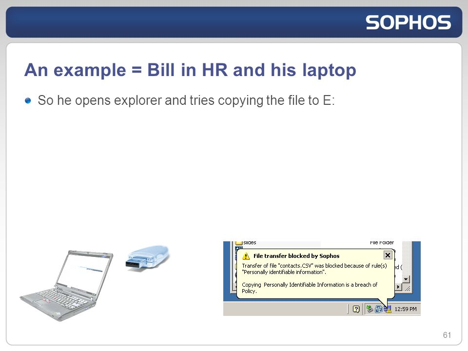 An example = Bill in HR and his laptop 61 So he opens explorer and tries copying the file to E: