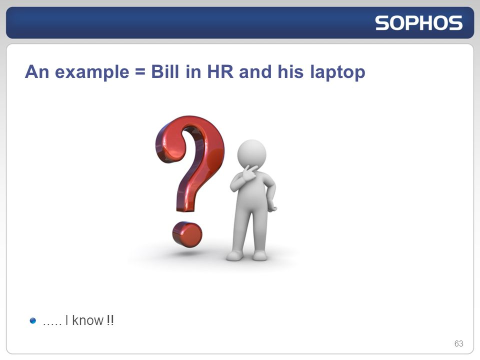 An example = Bill in HR and his laptop 63..... I know !!