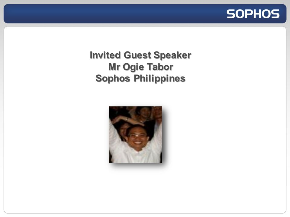 Invited Guest Speaker Mr Ogie Tabor Sophos Philippines