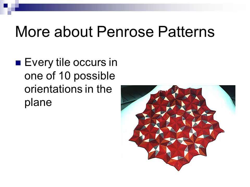 More about Penrose Patterns Every tile occurs in one of 10 possible orientations in the plane