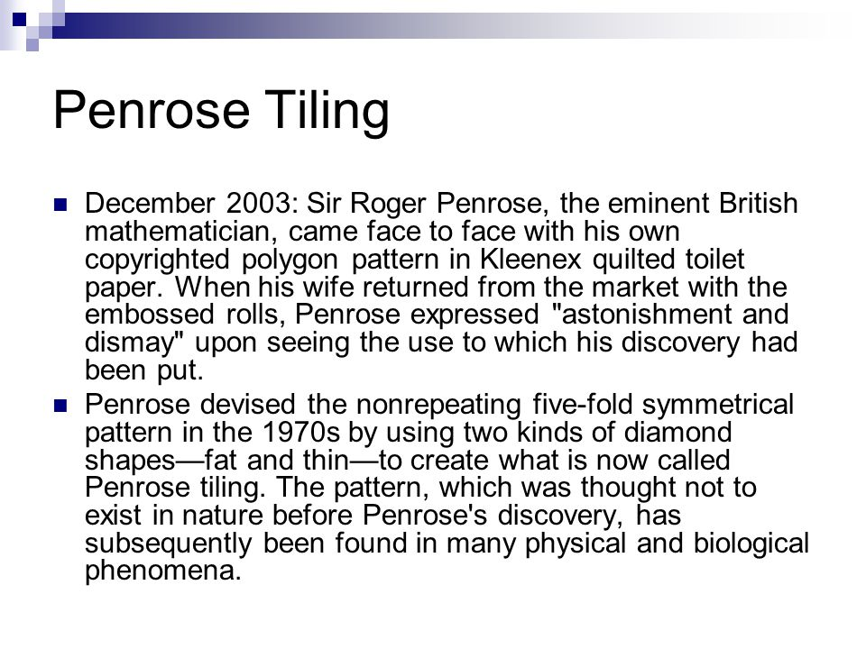 Penrose Tiling December 2003: Sir Roger Penrose, the eminent British mathematician, came face to face with his own copyrighted polygon pattern in Klee