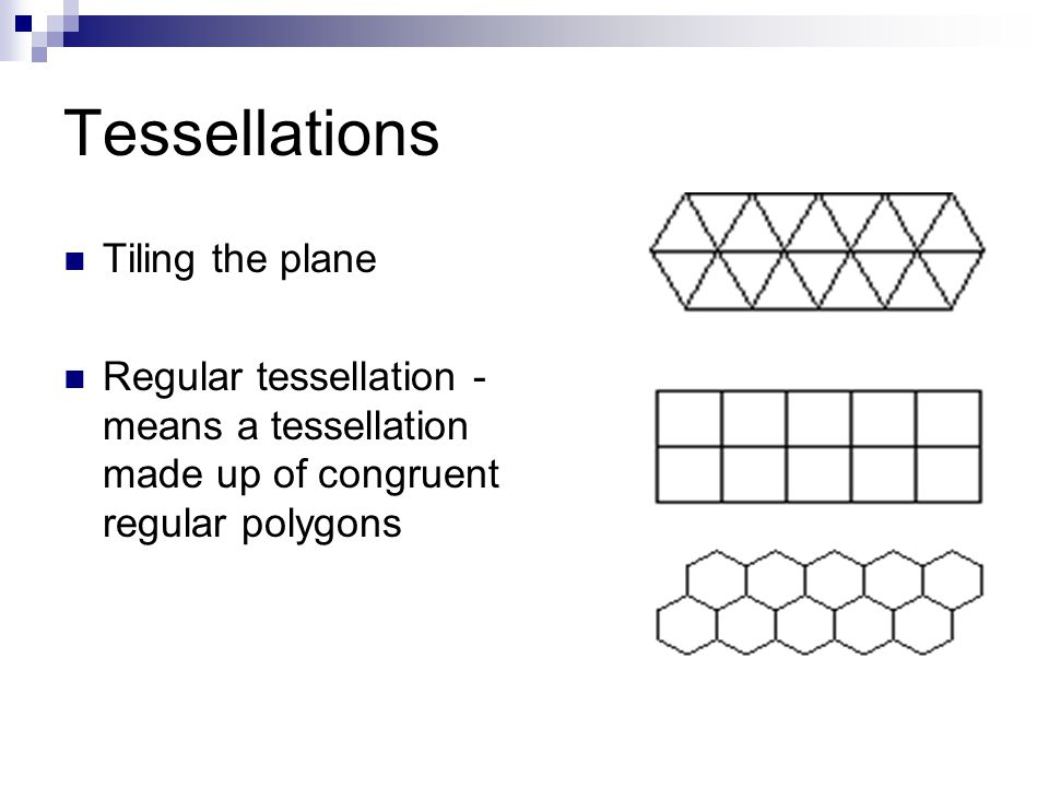 Tessellations Tiling the plane Regular tessellation - means a tessellation made up of congruent regular polygons