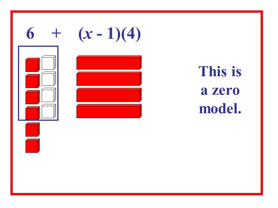 6 + (x - 1)(4) This is a zero model.