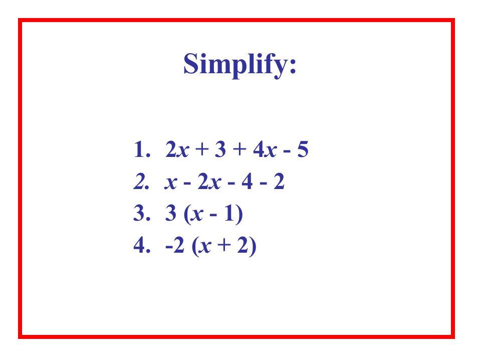 1.2x + 3 + 4x - 5 2.x - 2x - 4 - 2 3.3 (x - 1) 4.-2 (x + 2) Simplify: