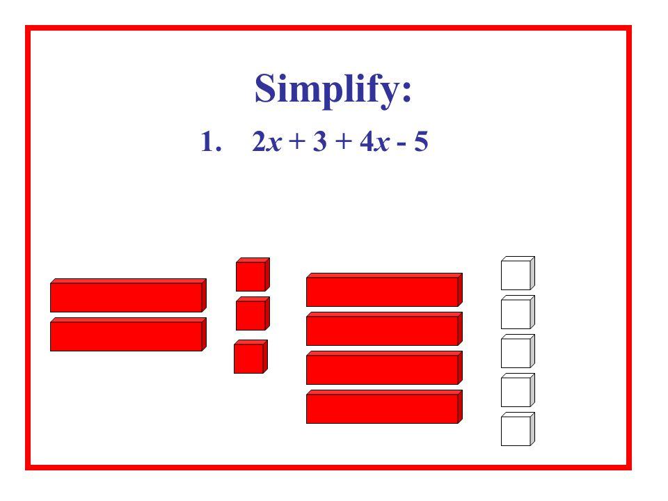 1. 2x + 3 + 4x - 5 Simplify: