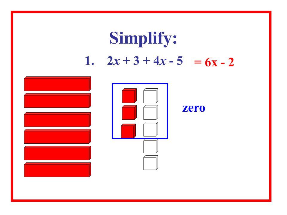 1. 2x + 3 + 4x - 5 Simplify: zero = 6x - 2