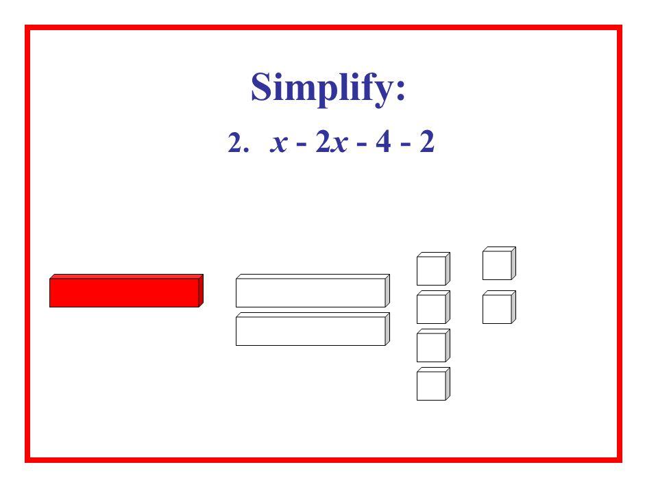 2. x - 2x - 4 - 2 Simplify: