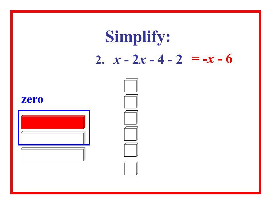 2. x - 2x - 4 - 2 Simplify: zero = -x - 6