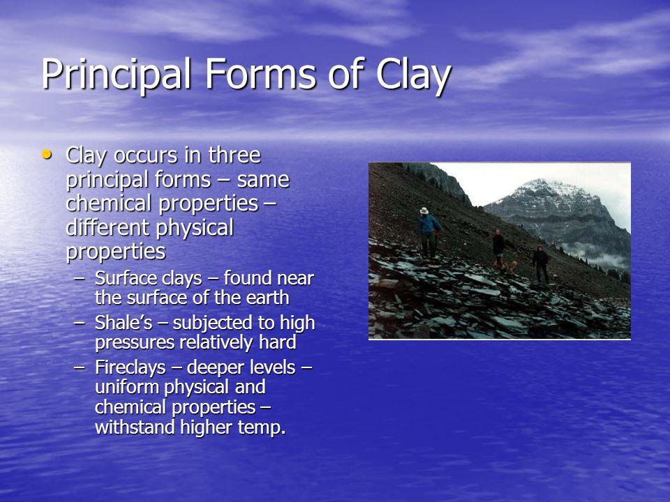 Clay Clay is a complex material Clay is a complex material –Compounds of silica and alumnia and other small ingredients Divided into two classes Divided into two classes –Calcareous Clays 15 % calcium carbonate – burn a yellowish color 15 % calcium carbonate – burn a yellowish color –Noncalcareous Clays 2 to 10% feldspar and iron oxide – reddish color 2 to 10% feldspar and iron oxide – reddish color