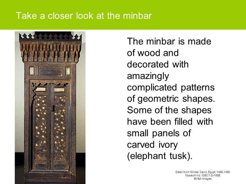 Take a closer look at the minbar The minbar is made of wood and decorated with amazingly complicated patterns of geometric shapes.