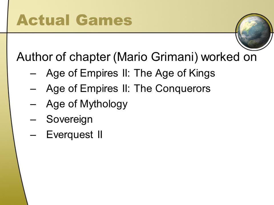 Actual Games Author of chapter (Mario Grimani) worked on –Age of Empires II: The Age of Kings –Age of Empires II: The Conquerors –Age of Mythology –Sovereign –Everquest II