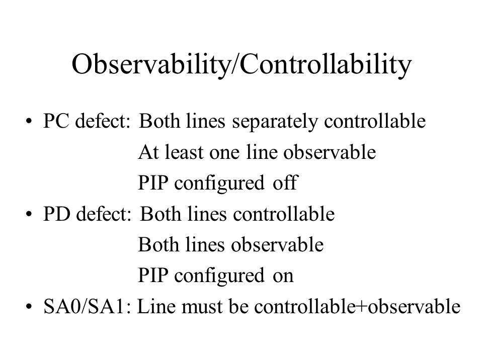 Observability/Controllability PC defect: Both lines separately controllable At least one line observable PIP configured off PD defect: Both lines cont