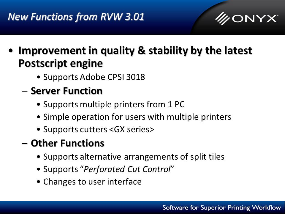 New Functions from RVW 3.01 Improvement in quality & stability by the latest Postscript engineImprovement in quality & stability by the latest Postscr