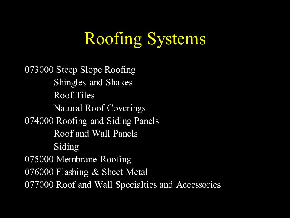 073000 Steep Slope Roofing Shingles and Shakes Roof Tiles Natural Roof Coverings 074000 Roofing and Siding Panels Roof and Wall Panels Siding 075000 M