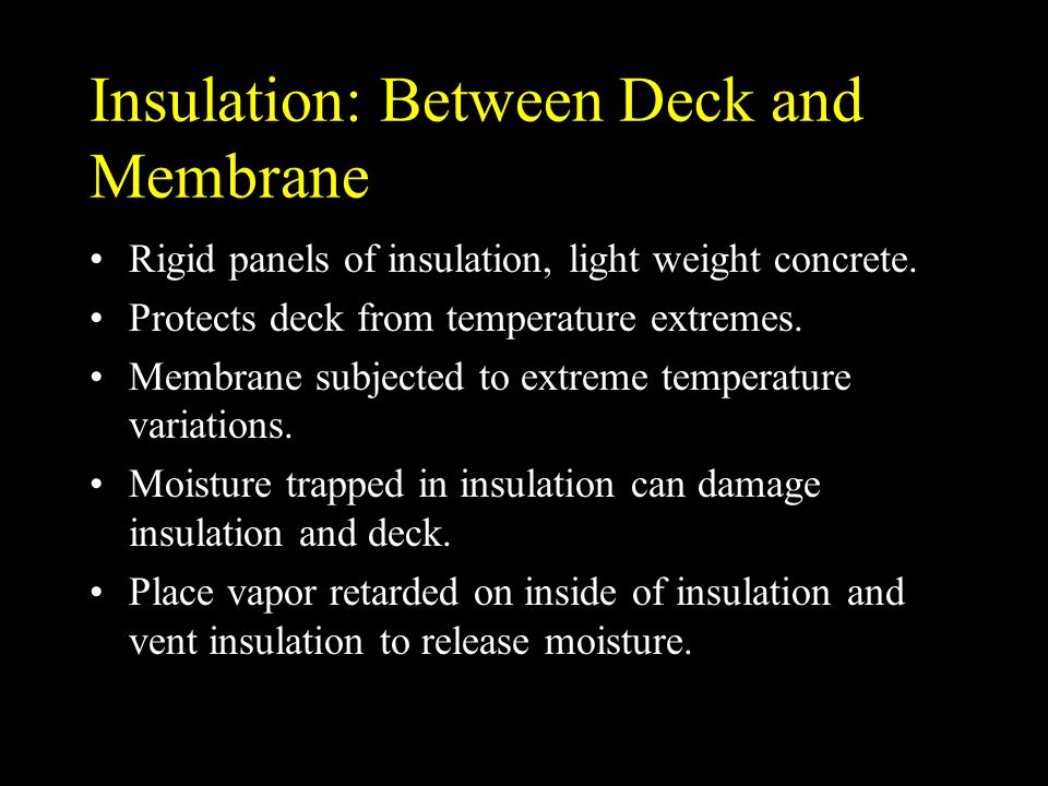 Insulation: Above the Membrane Membrane protected - extremes of temperature.