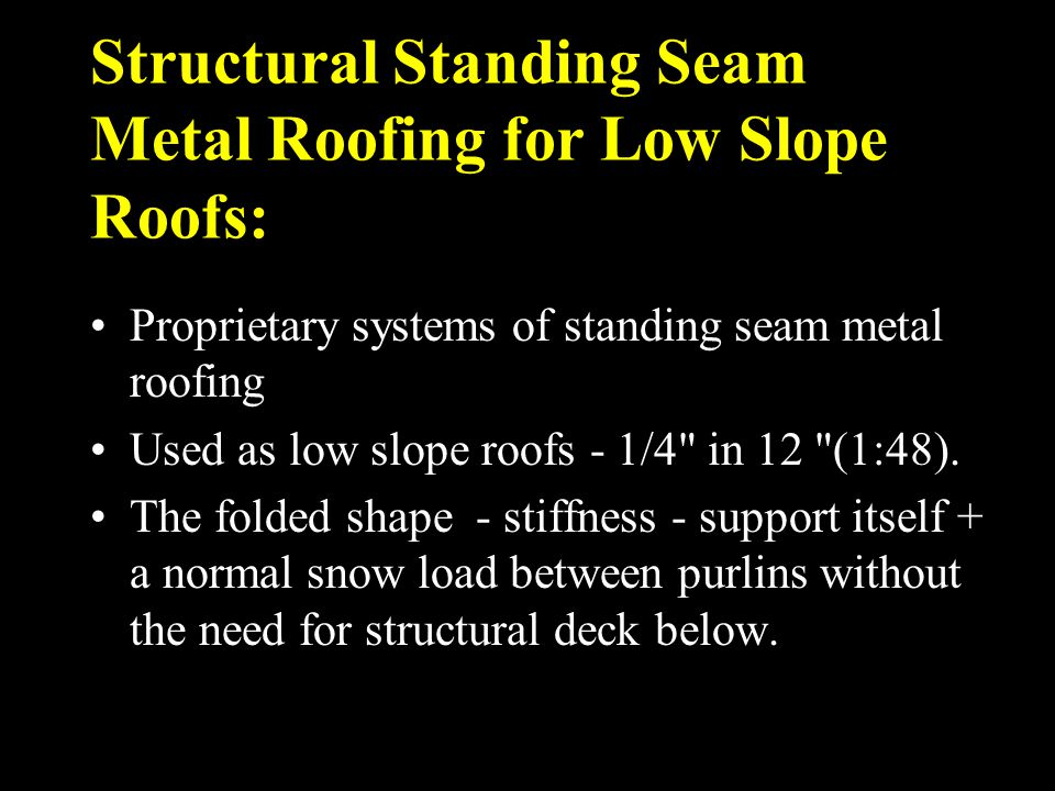 Structural Standing Seam Metal Roofing for Low Slope Roofs: Proprietary systems of standing seam metal roofing Used as low slope roofs - 1/4