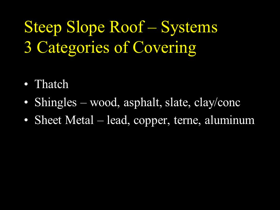 Steep Sloped Roof Systems Typically insulation and vapor retarder installed below the roof sheeting or deck.
