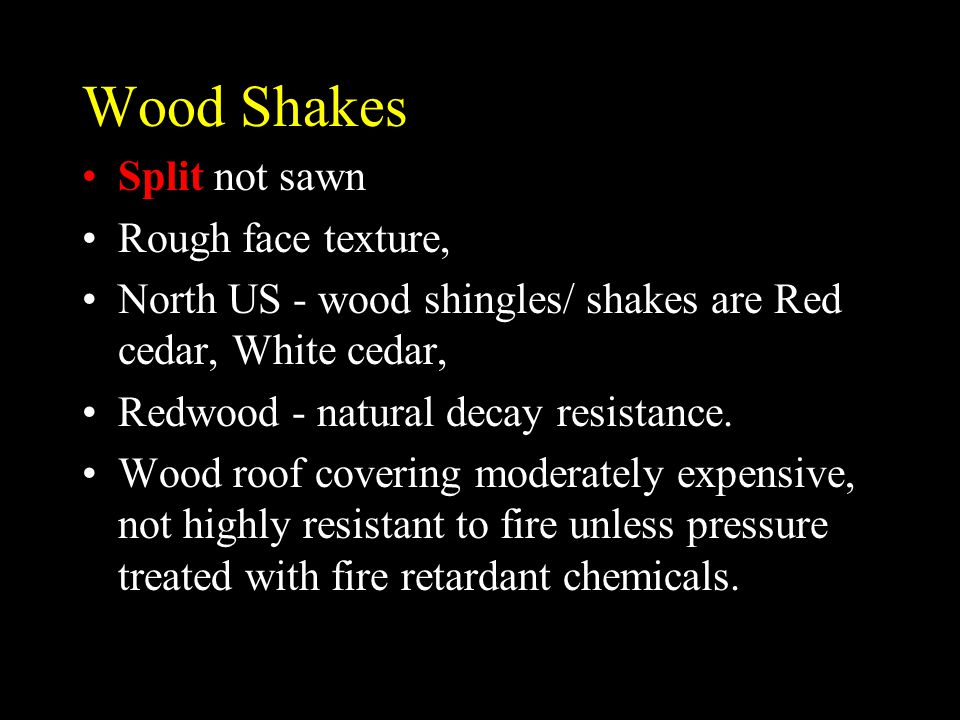 Wood Shakes Split not sawn Rough face texture, North US - wood shingles/ shakes are Red cedar, White cedar, Redwood - natural decay resistance. Wood r