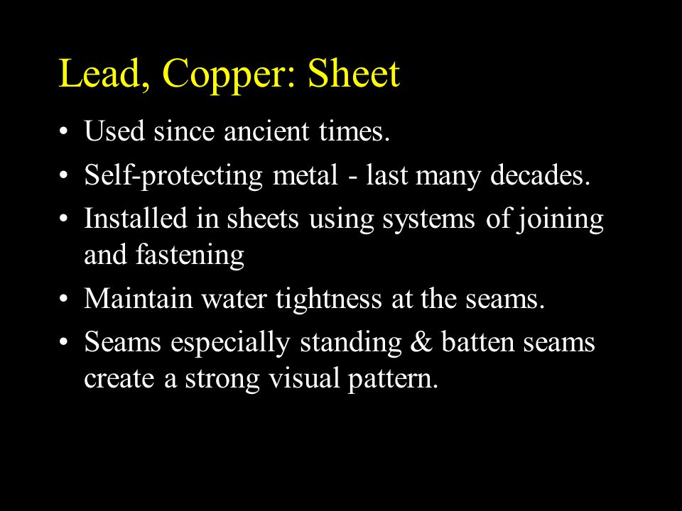 Lead, Copper: Sheet Lead oxidizes to a white color.