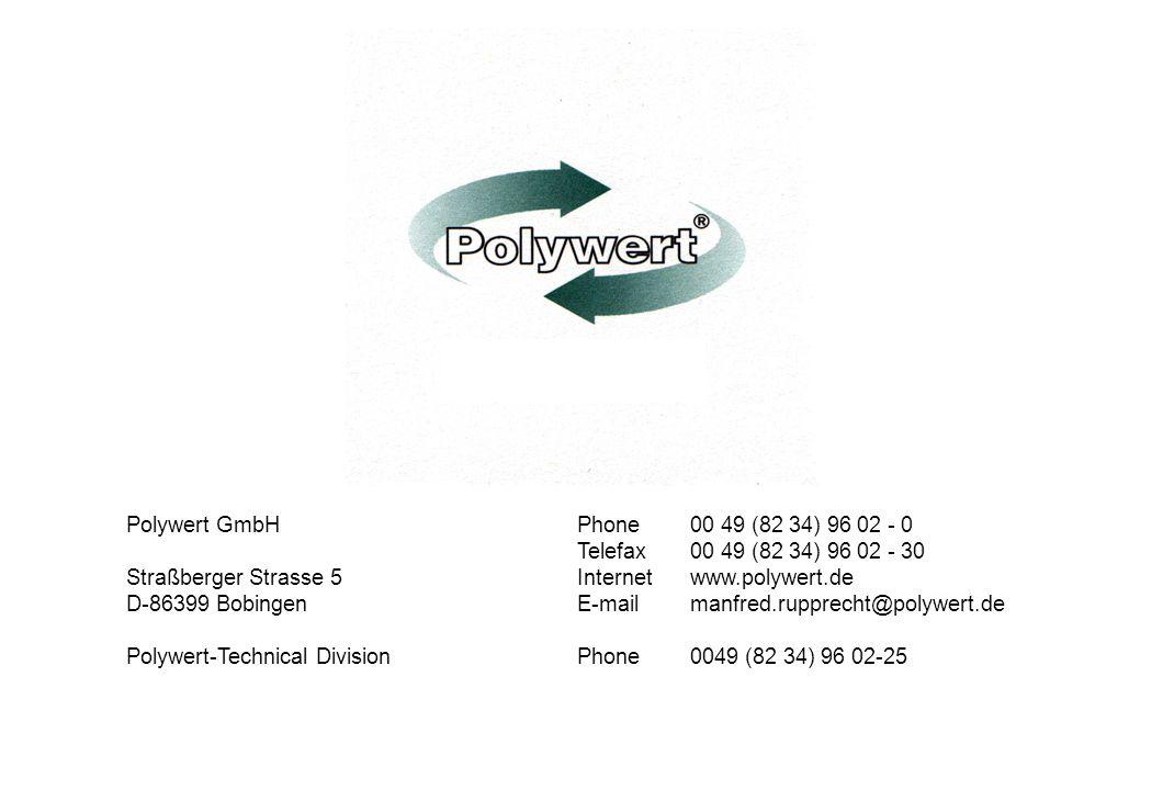 Polywert GmbHPhone 00 49 (82 34) 96 02 - 0 Telefax 00 49 (82 34) 96 02 - 30 Straßberger Strasse 5Internetwww.polywert.de D-86399 Bobingen E-mail manfr