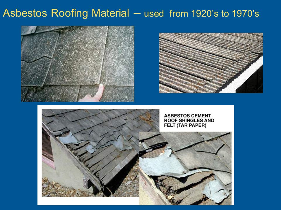 Asbestos Roofing Material – used from 1920s to 1970s