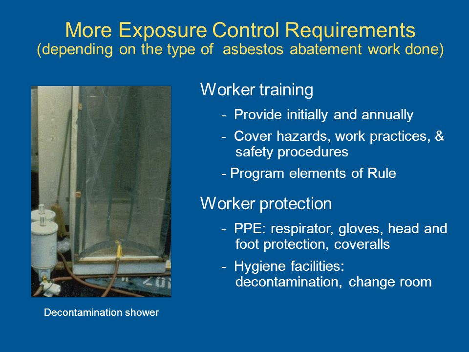 Worker training - Provide initially and annually - Cover hazards, work practices, & safety procedures - Program elements of Rule Worker protection - P