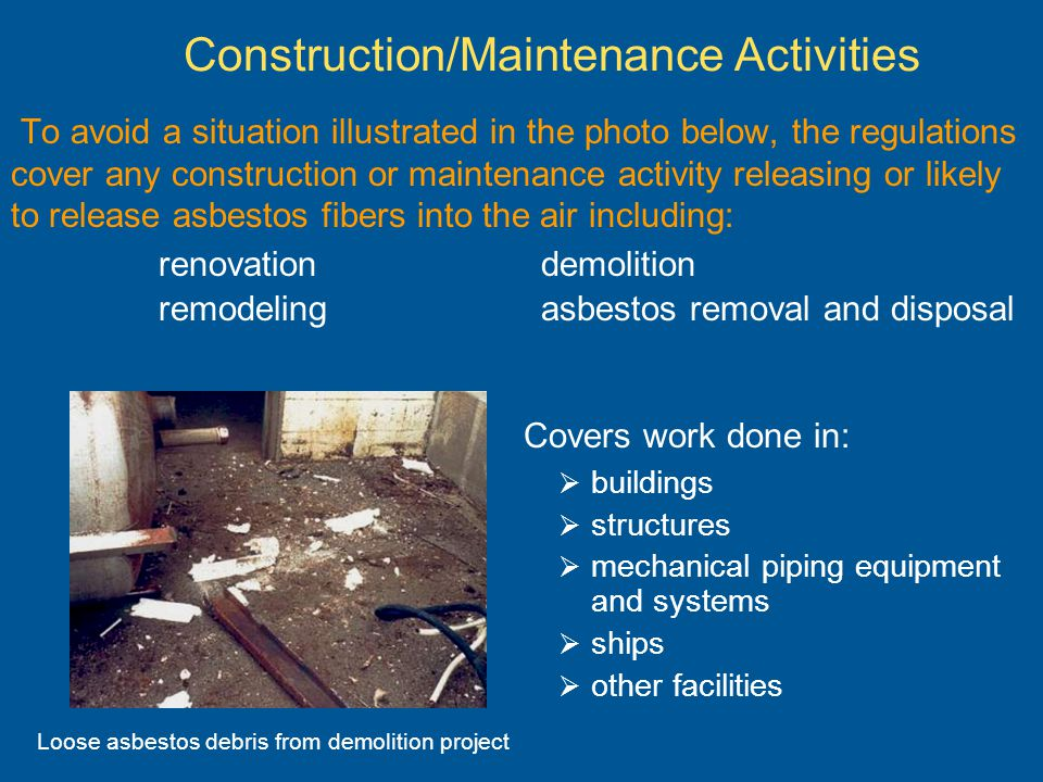To avoid a situation illustrated in the photo below, the regulations cover any construction or maintenance activity releasing or likely to release asb
