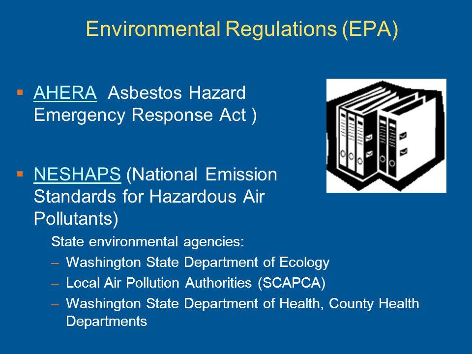 AHERA (Asbestos Hazard Emergency Response Act ) AHERA NESHAPS (National Emission Standards for Hazardous Air Pollutants) NESHAPS State environmental a