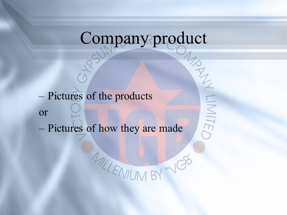 Company product –Pictures of the products or –Pictures of how they are made
