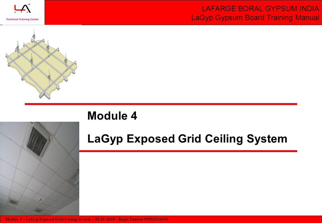 Module 4 – LaGyp Exposed Grid Ceiling System – 28-01-2009 – Rajat Tanwar 09983544430 Module - 4 LaGyp Exposed Grid Ceiling Training Manual Module 4 La