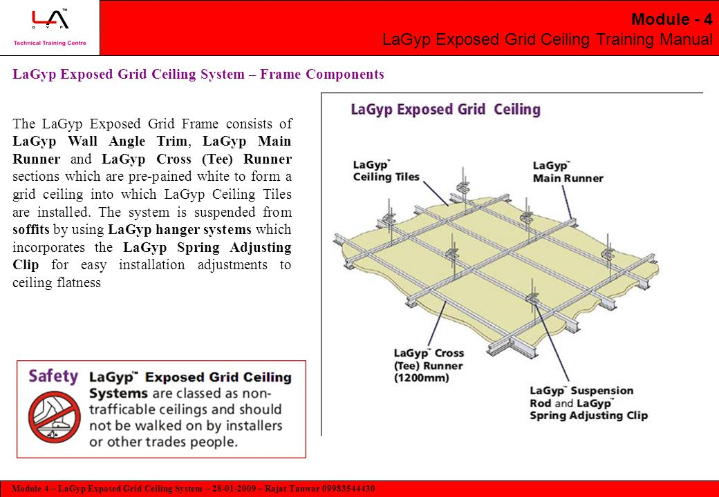 Module 4 – LaGyp Exposed Grid Ceiling System – 28-01-2009 – Rajat Tanwar 09983544430 Module - 4 LaGyp Exposed Grid Ceiling Training Manual LaGyp Exposed Grid Ceiling – Frame Components 24*24 mm (W*H) 24*33 mm (W*H) Thickness 0.3mm 24*25 mm (W*H) Thickness 0.3mm