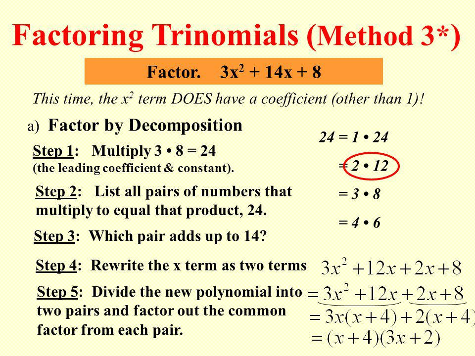 Factor. 3x 2 + 14x + 8 This time, the x2 x2 term DOES have a coefficient (other than 1)! Factoring Trinomials ( Method 3* ) Step 2: List all pairs of