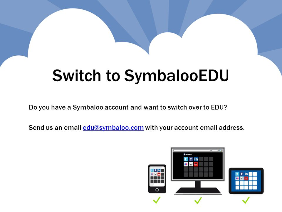 Switch to SymbalooEDU Do you have a Symbaloo account and want to switch over to EDU.