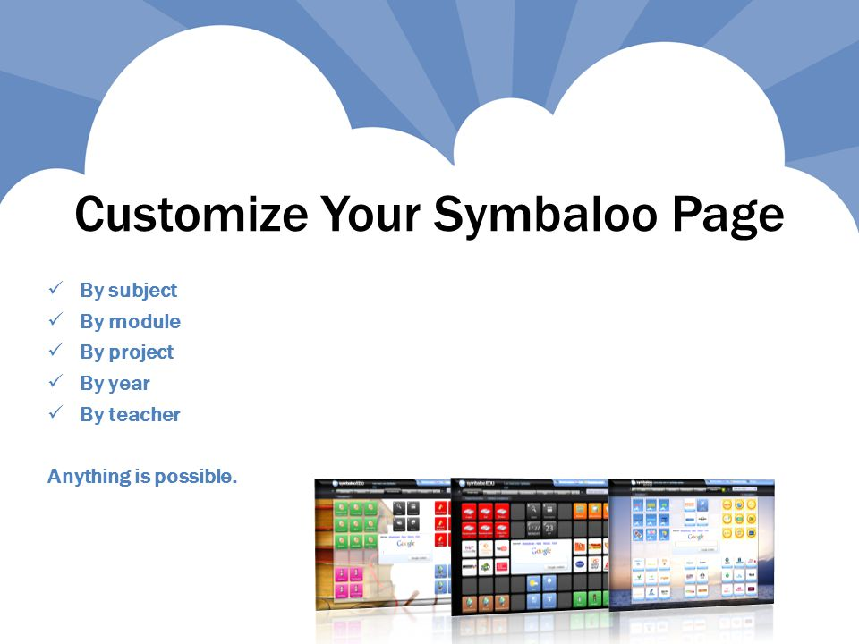 Customize Your Symbaloo Page By subject By module By project By year By teacher Anything is possible.
