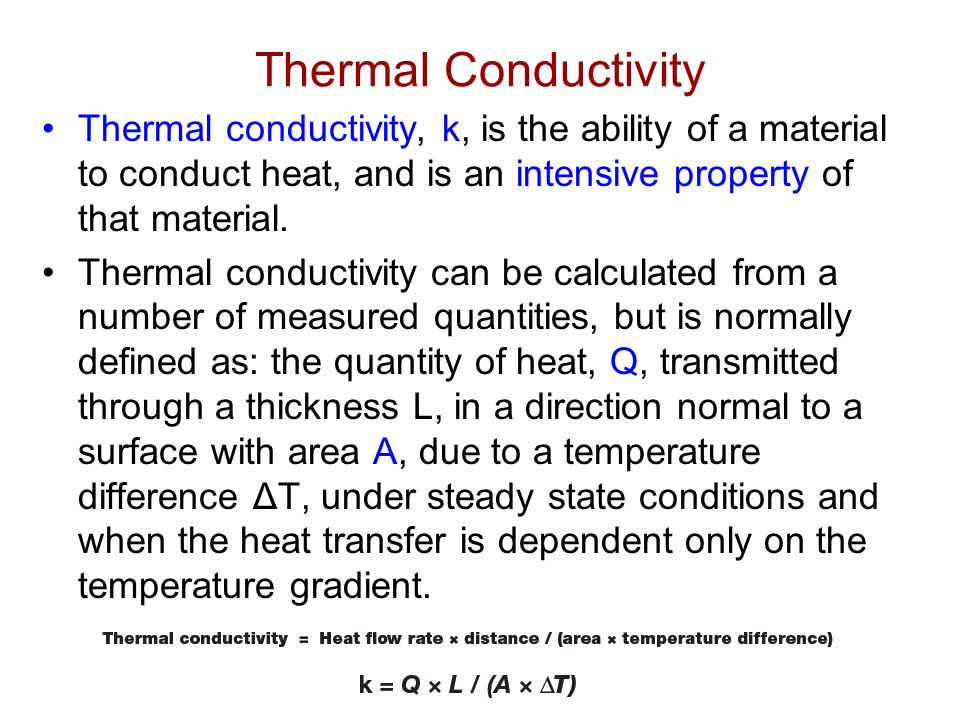 Thermal Conductivity Thermal conductivity, k, is the ability of a material to conduct heat, and is an intensive property of that material. Thermal con