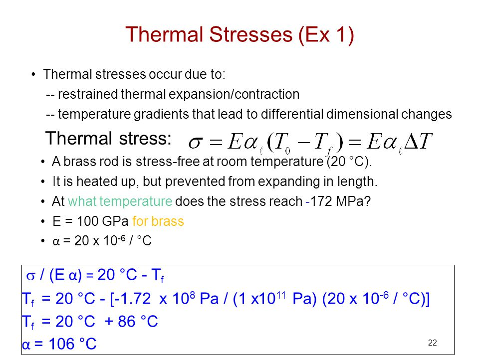 22 Thermal stresses occur due to: -- restrained thermal expansion/contraction -- temperature gradients that lead to differential dimensional changes T