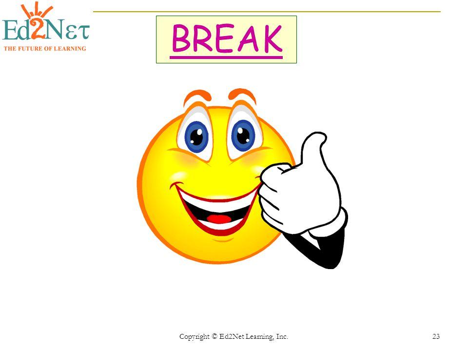 Copyright © Ed2Net Learning, Inc. 23 BREAK