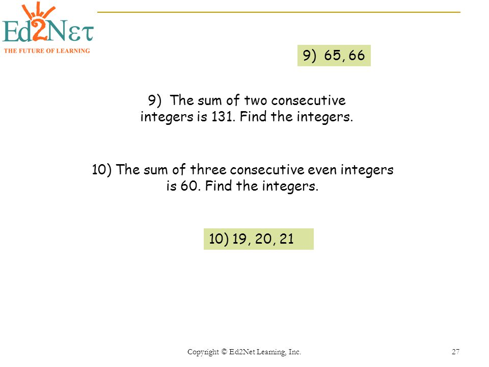 Copyright © Ed2Net Learning, Inc.27 10) The sum of three consecutive even integers is 60.