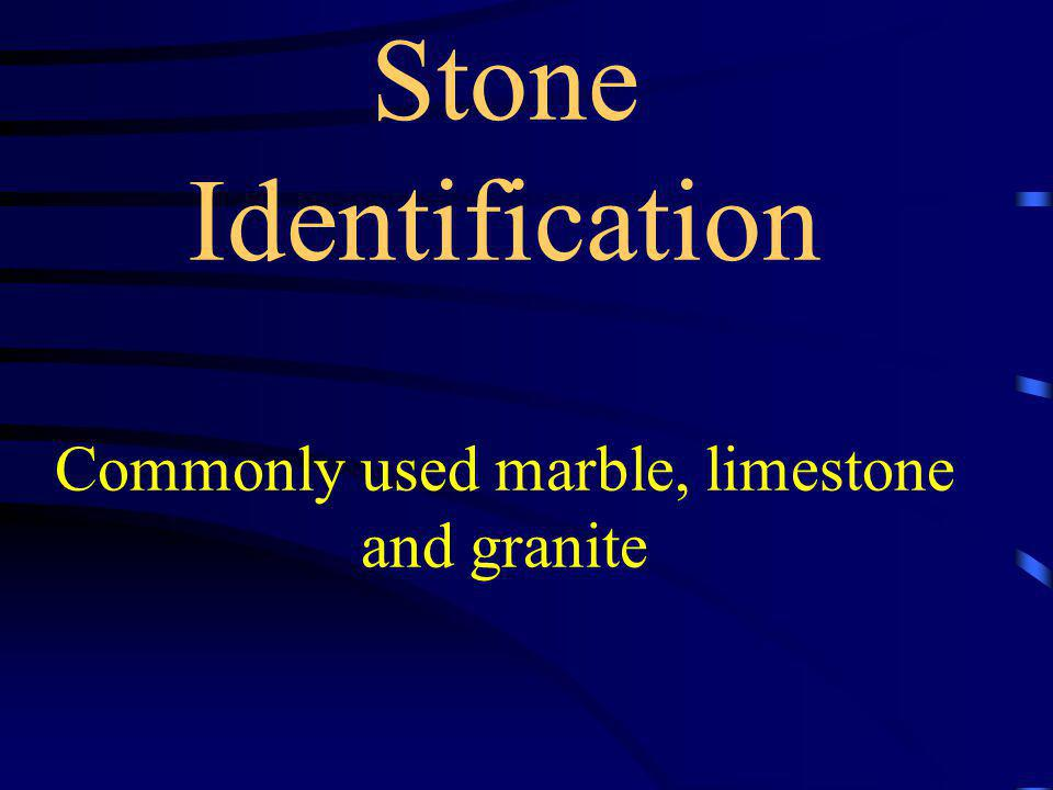 Stone Identification Commonly used marble, limestone and granite