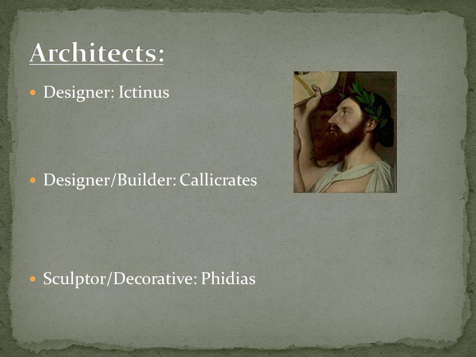 Designer: Ictinus Designer/Builder: Callicrates Sculptor/Decorative: Phidias