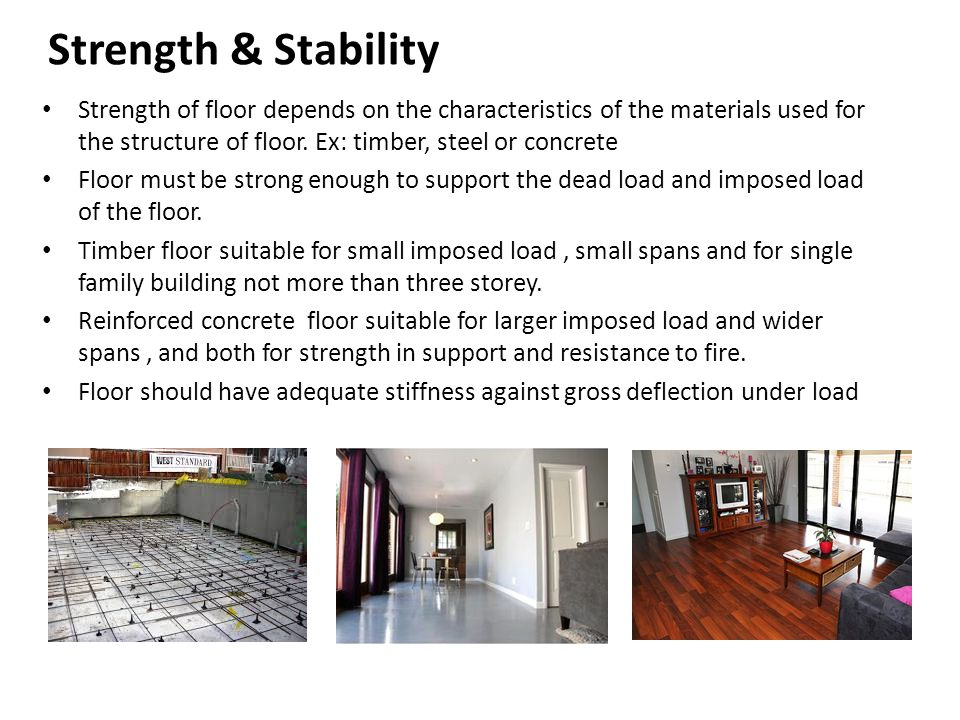 Strength & Stability Strength of floor depends on the characteristics of the materials used for the structure of floor. Ex: timber, steel or concrete