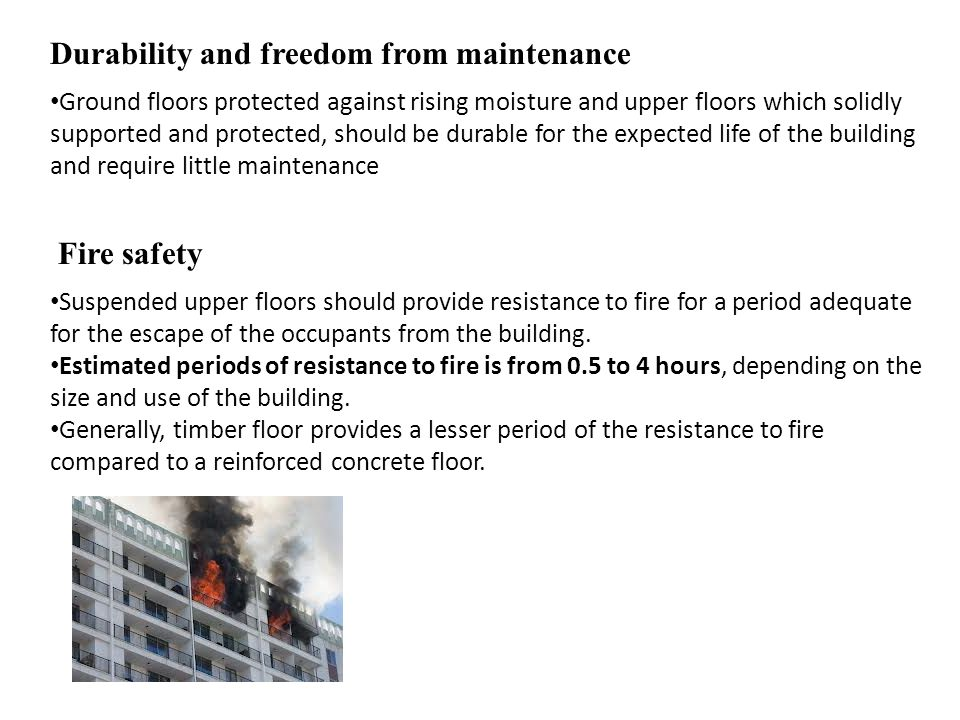 Fire safety Suspended upper floors should provide resistance to fire for a period adequate for the escape of the occupants from the building. Estimate