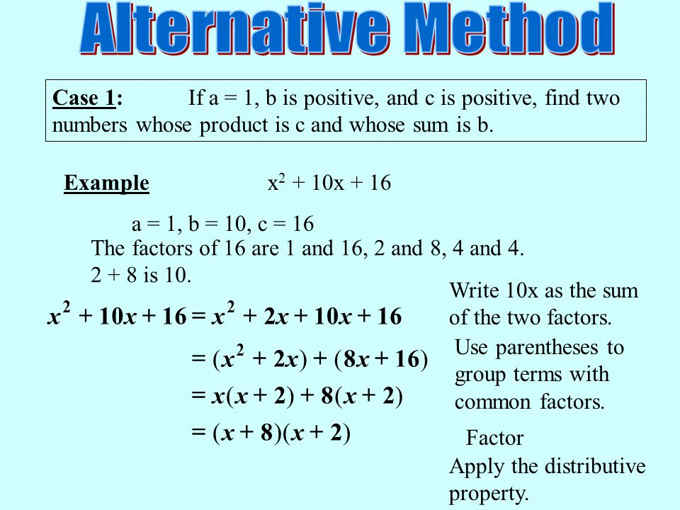 Case 1:1:If a = 1, b is positive, and c is positive, find two numbers whose product is c and whose sum is b.