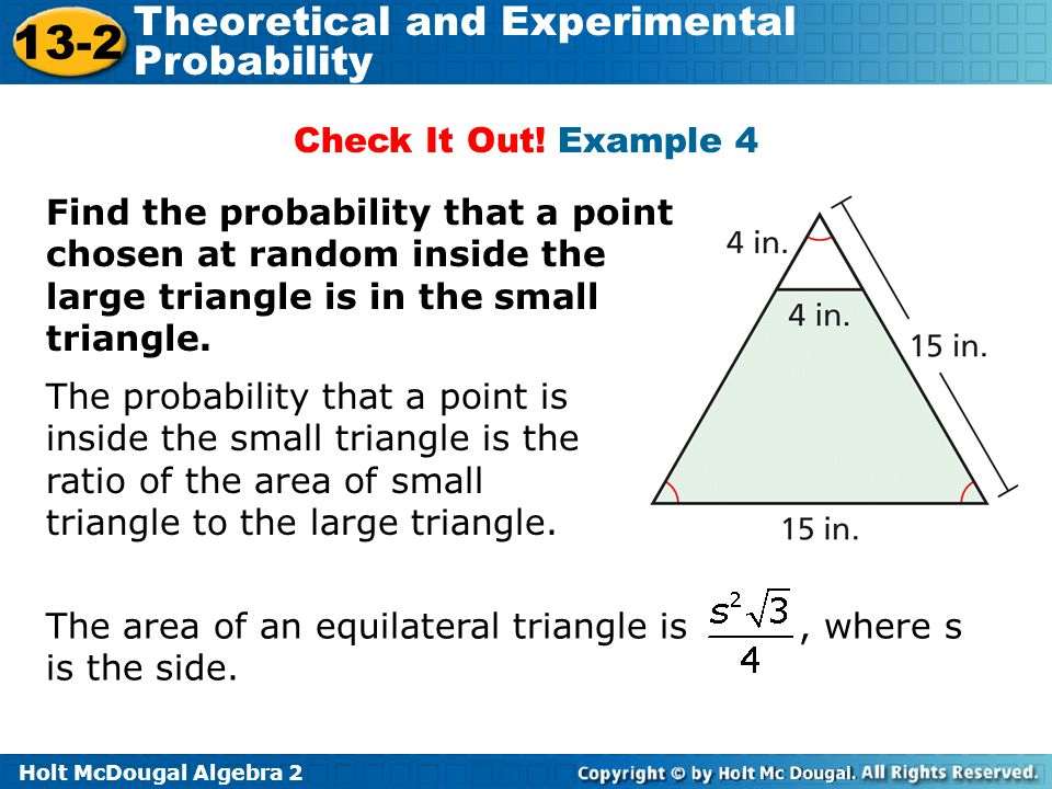 Holt McDougal Algebra 2 13-2 Theoretical and Experimental Probability Check It Out! Example 4 Find the probability that a point chosen at random insid