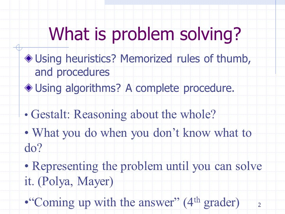 2 What is problem solving.Using heuristics.