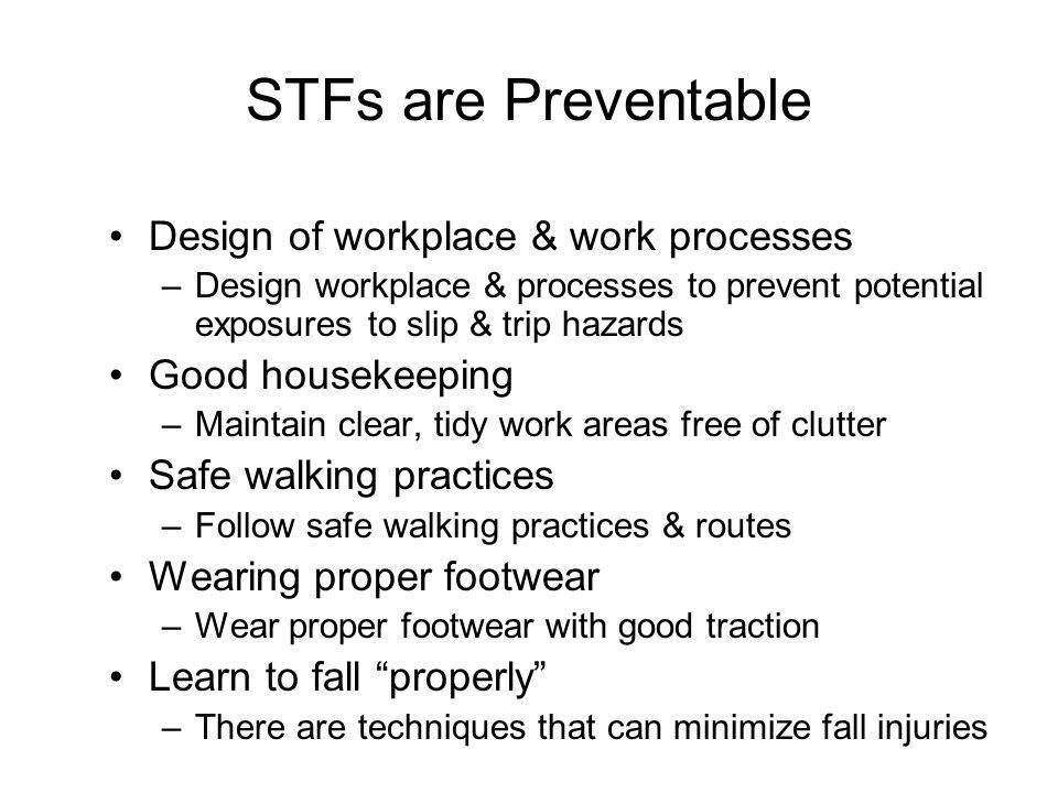 STFs are Preventable Design of workplace & work processes –Design workplace & processes to prevent potential exposures to slip & trip hazards Good hou