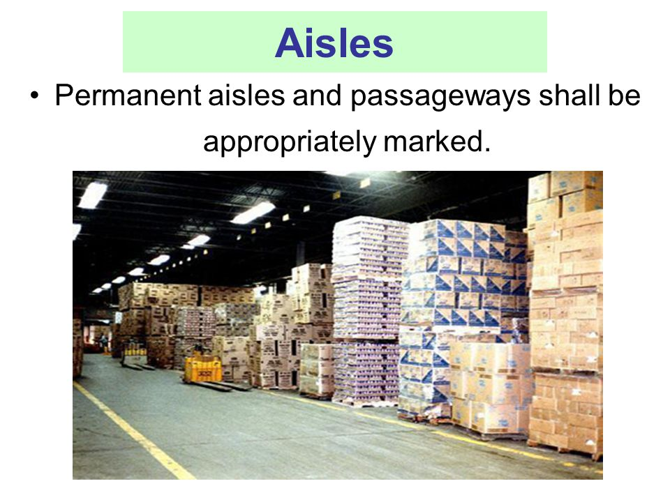 Aisles Permanent aisles and passageways shall be appropriately marked.