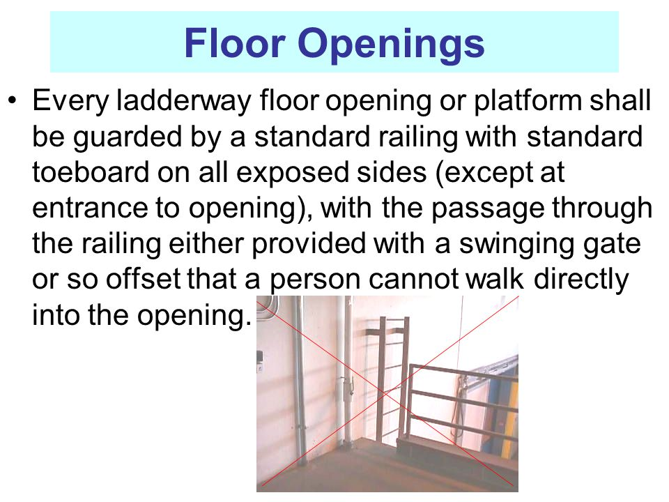Floor Openings Every ladderway floor opening or platform shall be guarded by a standard railing with standard toeboard on all exposed sides (except at