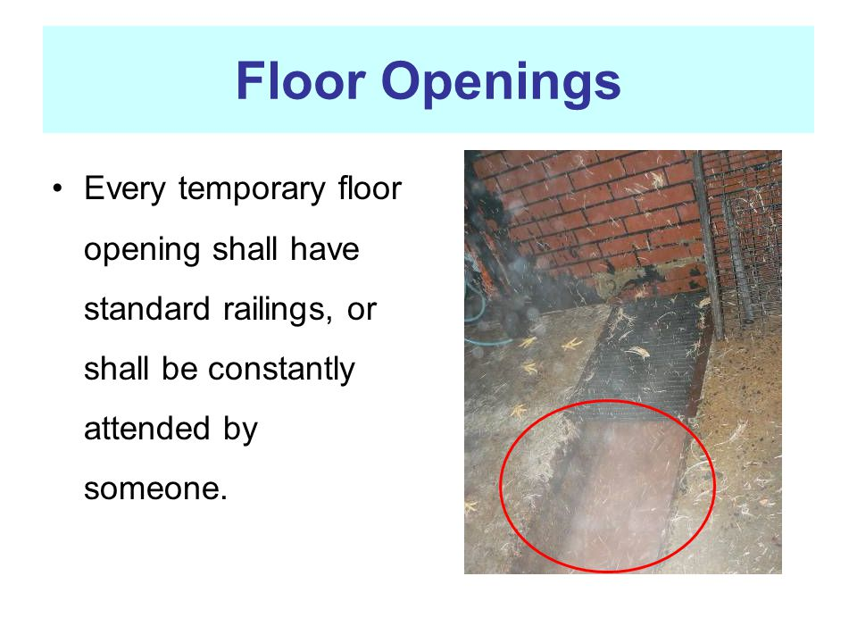 Floor Openings Every temporary floor opening shall have standard railings, or shall be constantly attended by someone.