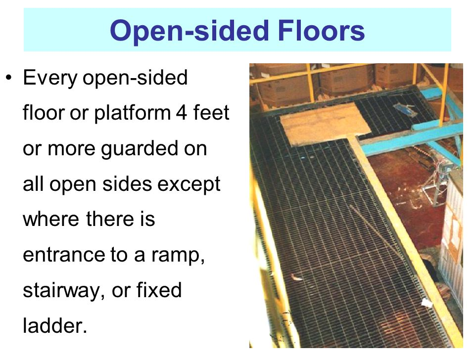 Every open-sided floor or platform 4 feet or more guarded on all open sides except where there is entrance to a ramp, stairway, or fixed ladder. Open-